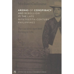 Arenas of Conspiracy and Rebellioni in the Late Nineteenth-Century Philippines: The Case of the April 1898 Uprising in Cebu