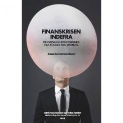 Finanskrisen indefra: personlige beretninger fra folket bag murene, når krisen rammer og verden ramler - skæbner bag den største krise i nyere tid