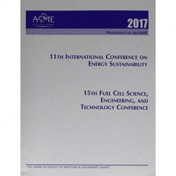 ASME 2017 11th International Conference on Energy Sustainability (ES2017) and ASME 2017 15th Fuel Cell Science, Engineering, and Technology Conference (FuelCEll2017)