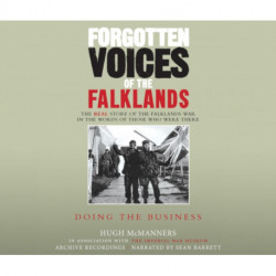 Forgotten Voices of the Falklands Part 3: Doing the Business