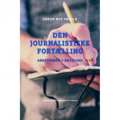 Den journalistiske fortælling: arbejdsbog + antologi