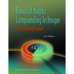 Basics of Aseptic Compounding Technique: Video Training Program