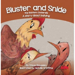 Bluster and Snide the Bamtam Cockerels: A Story about bullying
