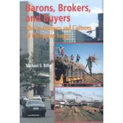 Barons, Brokers and Buyers: The Institutions and Cultures of Philippine Sugar