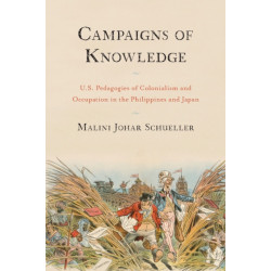 Campaigns of Knowledge: U.S. Pedagogies of Colonialism and Occupation in the Philippines and Japan