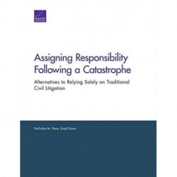 Assigning Responsibility Following a Catastrophe: Alternatives to Relying Solely on Traditional Civil Litigation