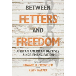 Between Fetters and Freedom: African American Baptists since Emancipation