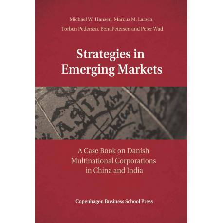 Strategies In Emerging Markets: - A Casebook on Danish Multinational Corporations in China and India