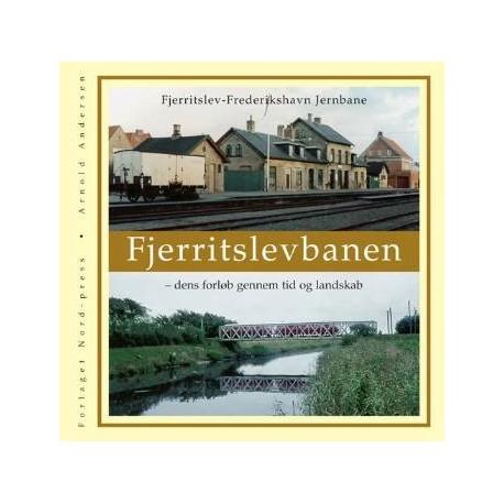 Fjerritslevbanen: Fjerritslev-Frederikshavn Jernbane - dens forløb gennem tid og landskab