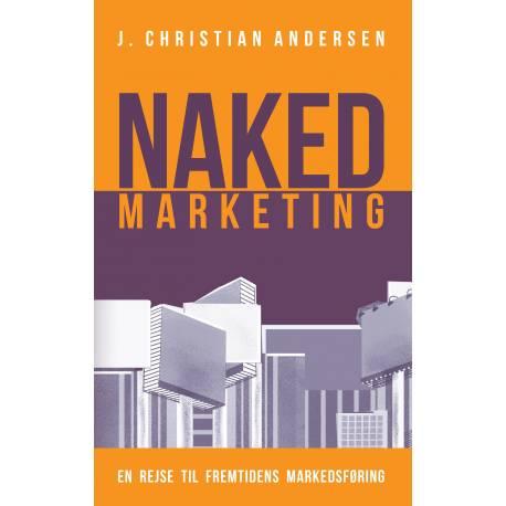 Naked Marketing: En rejse til fremtidens markedsføring