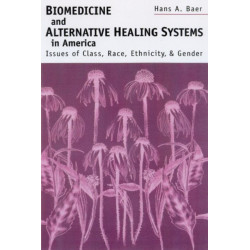Biomedicine and Alternative Healing Systems in America: Issues of Class, Race, Ethnicity and Gender