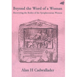 Beyond the Word of a Woman: Recovering the Bodies of the Syrophoenician Woman