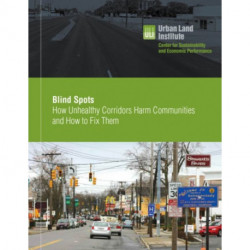 Blind Spots: How Unhealthy Corridors Harm Communities and How to Fix Them