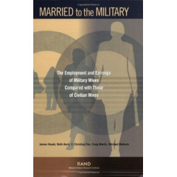 Married to the Military: The Employment and Earnings of Military Wives Compared with Those of Civilian Wives