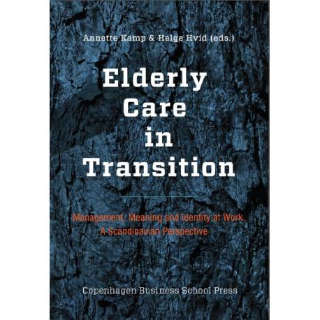 Elderly Care in Transition: - Management, Meaning and Identity at Work. A Scandinavian Perspective