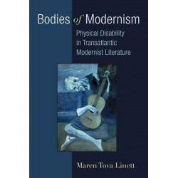 Bodies of Modernism: Physical Disability in Transatlantic Modernist Literature