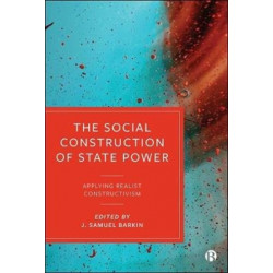 The Social Construction of State Power: Applying Realist Constructivism