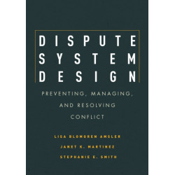 Dispute System Design: Preventing, Managing, and Resolving Conflict