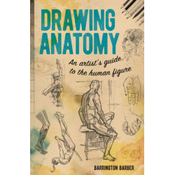 Drawing Anatomy: An Artist's Guide to the Human Figure