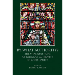 BY WHAT AUTHORITY?: The Vital Questions of Religious Authority in Christianity