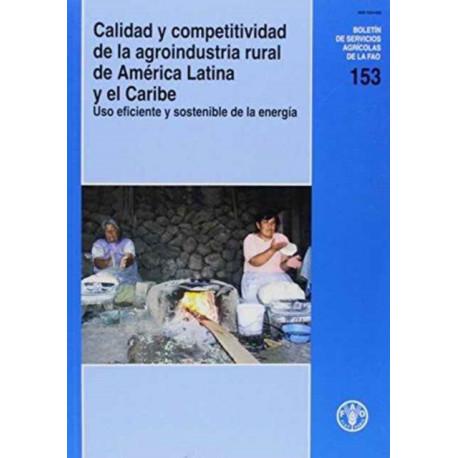 Calidad y Competitividad De La Agroindustria Rural De America Latina y El Caribe: USO Eficiente y Sostenible De La Energia (Boletines de Servicios Agricolas de la Fao)