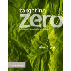 Targeting Zero: Embodied and Whole Life Carbon Explained