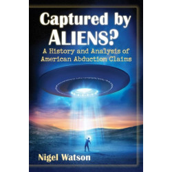 Captured by Aliens?: A History and Analysis of American Abduction Claims