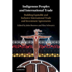 Indigenous Peoples and International Trade: Building Equitable and Inclusive International Trade and Investment Agreements