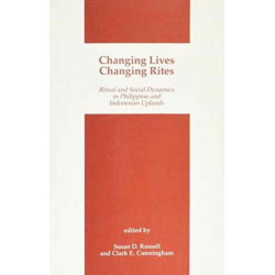 Changing Lives, Changing Rites: Ritual and Social Dynamics in Philippine and Indonesian Uplands