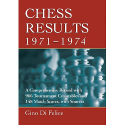 Chess Results, 1971-1974: A Comprehensive Record with 966 Tournament Crosstables and 148 Match Scores, with Sources
