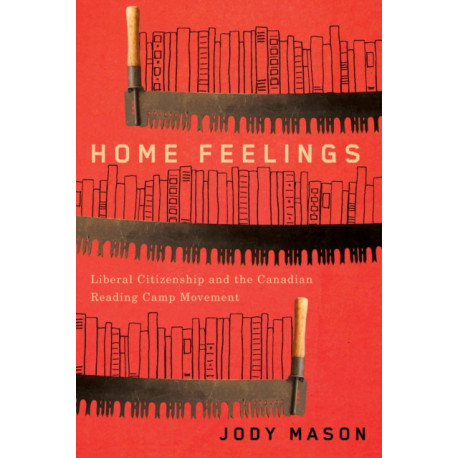Home Feelings: Liberal Citizenship and the Canadian Reading Camp Movement
