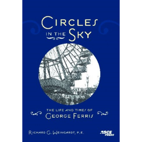 Circles in the Sky: The Life and Times of George Ferris