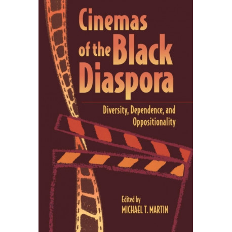 Cinemas of the Black Diaspora: Diversity, Dependence and Oppositionality