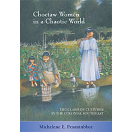 Choctaw Women in a Chaotic World: The Clash of Cultures in the Colonial Southeast