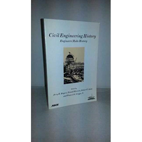 Civil Engineering History: Engineers Make History - Proceedings of the First National Symposium on Civil Engineering History Held in Conjunction with the ASCE National Convention in Washington, D.C, November 10-14, 1996