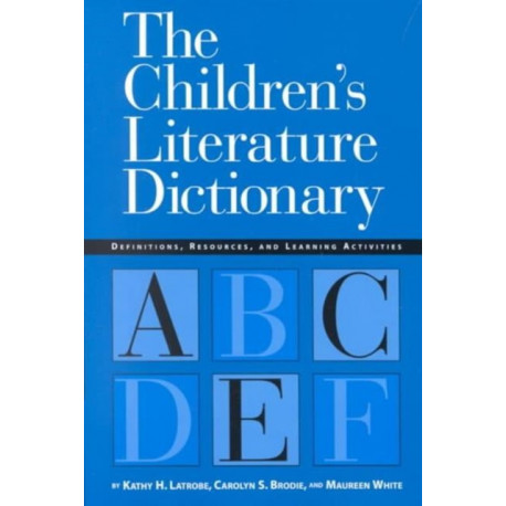 The Children's Literature Dictionary: Definitions, Examples and Teaching Activities