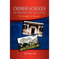 Chinese Schools in Peninsular Malaysia: the Struggle for Survival