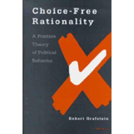 Choice-free Rationality: A Positive Theory of Political Behavior