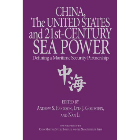 China, the United States, and 21st Century Sea Power: Defining a Maritime Security Partnership