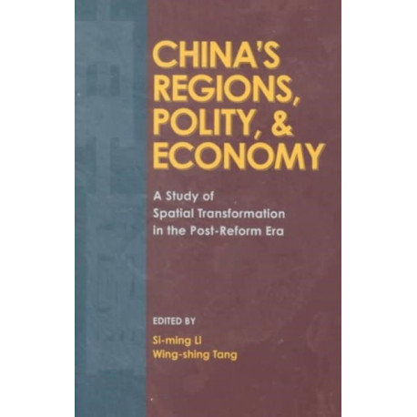 China's Regions, Polity, & Economy: A Study of Spatial Transformation in the Post-Reform Era