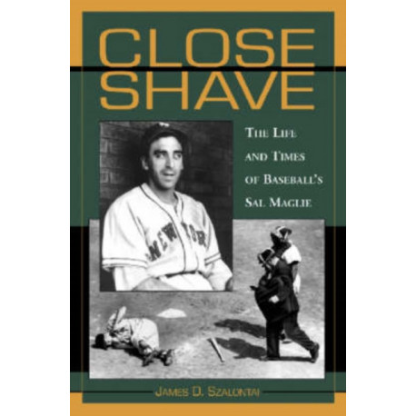 Close Shave: The Life and Times of Baseball's Sal Maglie