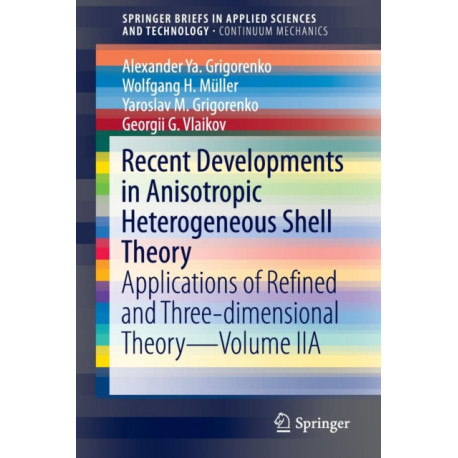 Recent Developments in Anisotropic Heterogeneous Shell Theory: Applications of Refined and Three-dimensional Theory-Volume IIA