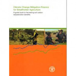 Climate change mitigation finance for smallholder agriculture: a guide book to harvesting soil carbon sequestration benefits