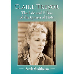 Claire Trevor: The Life and Films of the Queen of Noir