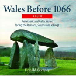 Compact Wales: Wales Before 1066 - Prehistoric and Celtic Wales Facing the Romans, Saxons and Vikings