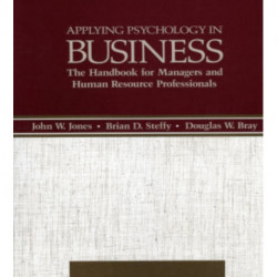 Applying Psychology in Business: The Handbook for Managers and Human Resource Professionals