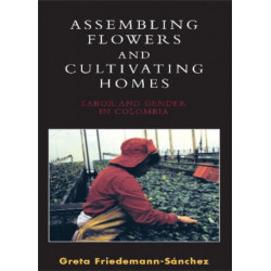 Assembling Flowers and Cultivating Homes: Labor and Gender in Colombia