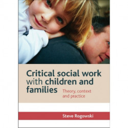 Critical Social Work with Children and Families: Theory, Context and Practice