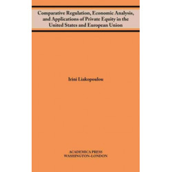 Comparative Regulation, Economic Analysis, and Applications of Private Equity in the United States and European Union