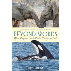 Beyond Words: What Elephants and Whales Think and Feel: What Elephants and Whales Think and Feel